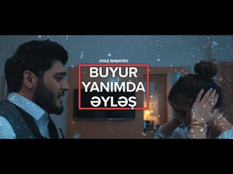 Ayaz Babayev  - Buyur yanımda əyləş (Official Music Video)