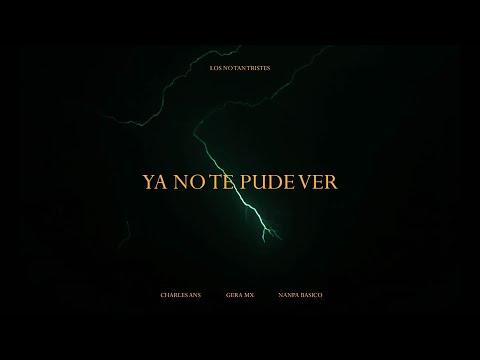 Gera MX & Nanpa Básico & Charles Ans - Ya No Te Pude Ver (Video Oficial)
