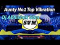 Aunty No1 Dj Abhishek Sbm Full punch Duff Vibration 2021 New Dj Song mp3