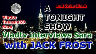 A TONIGHT SHOW with JACK FROST : Vladtv interviews Sara