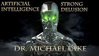 Artificial Intelligence and Strong Delusion with Dr. Michael Lake