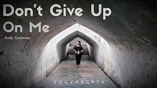 Download Lyric Dont Give Up On Me - Andy Grammer || Video Cinematic Jogja
