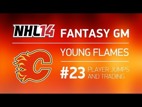 "NHL 14: Calgary Fantasy GM Series - ep. 23 ""Player Jumps and Trading"""