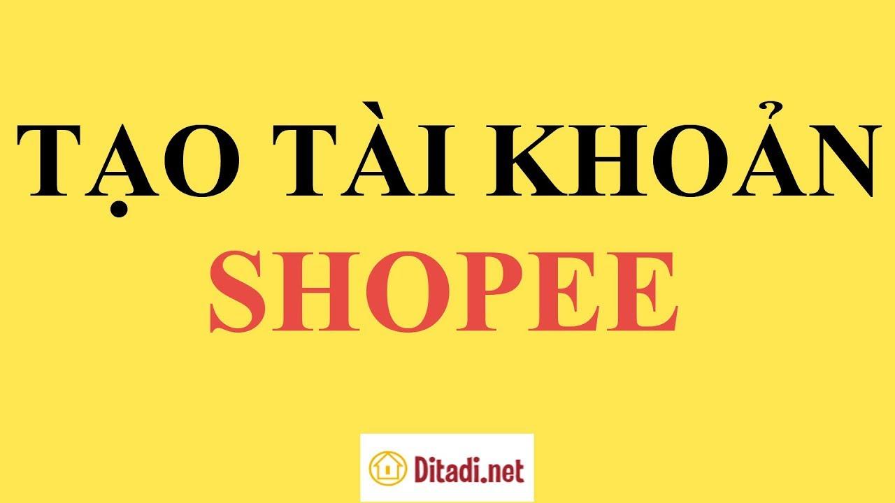 [Hướng dẫn] Cách đăng ký tài khoản Shopee trên điện thoại – Ditadi.net