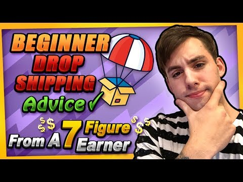 Beginner Dropshipping Advice From A 7 Figure Dropshipper
