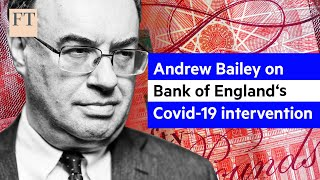 Governor of the Bank of England, Andrew Bailey on the bank's Covid-19 intervention | FT