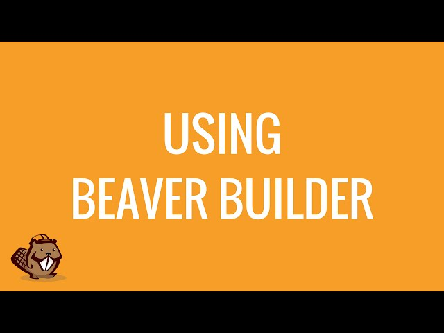 Using Beaver Builder to build your WordPress website Part 1 | Overview | Features and options
