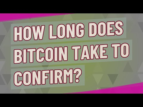 How Long Does Bitcoin Take To Confirm?