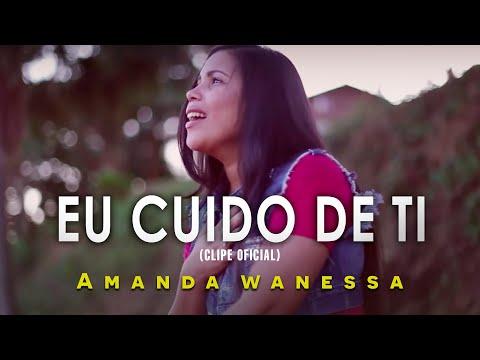 AMANDA WANESSA - Eu Cuido De Ti - Clipe Oficial