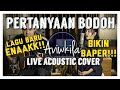 PERTANYAAN BODOH - PASTO Live Acoustic Cover by Aviwkila