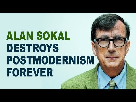 The One Time Alan Sokal Completely Destroyed Postmodernism