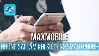 Những sai lầm phổ biến khi dùng smartphone? Bạn mắc bao nhiêu lỗi?