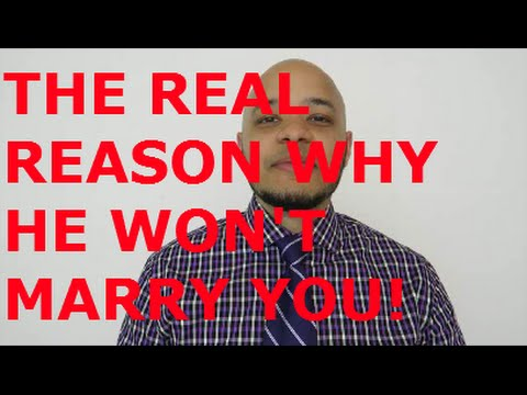 THE REAL REASON WHY HE WON'T MARRY YOU!
