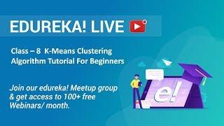 Class - 8 Data Science Training   K-Means Clustering Algorithm Tutorial For Beginners   Edureka