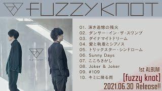 fuzzy knot 1stアルバム『fuzzy knot』全曲トレーラー