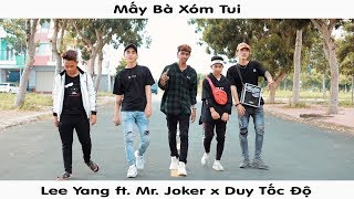 Mấy Bà Xóm Tui - Lee Yang ft. Duy Tốc Độ x Mr.Joker | MV Official 4K