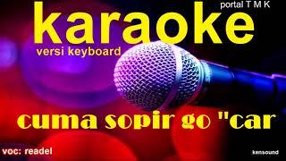 Download Video cuma sopir go car karaoke { lirik & vocal } cover versi keyboard MP3 3GP MP4