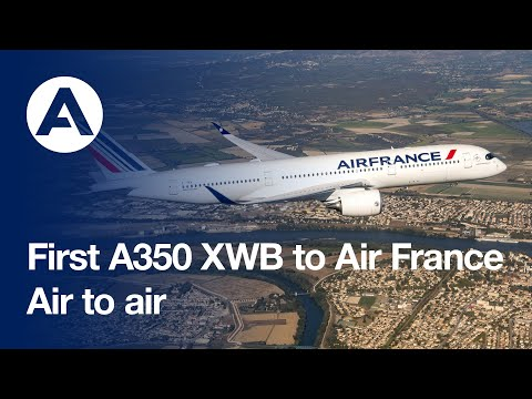 First #A350 XWB to Air France | Air to air