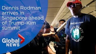 Former NBA star Dennis Rodman arrives in Singapore ahead of Trump-Kim summit