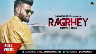 LATEST PUNJABI SONGS 2018 | RAGRHEY | SHERGILL SUKH | JAPAS MUSIC | PUNJABI SONG