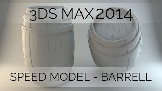 Speed Model: Creating a high poly barrel in 3DS Max