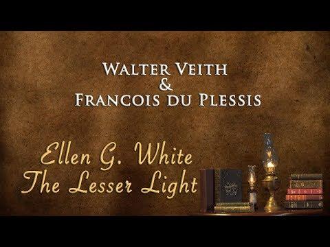 Walter Veith & Francois du Plessis - Ellen G. White, The Lesser Light