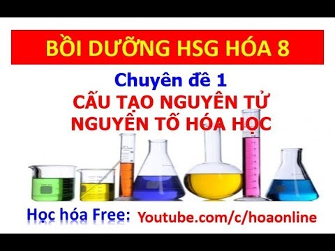 Cấu tạo nguyên tử – Bồi dưỡng HSG Hóa 8