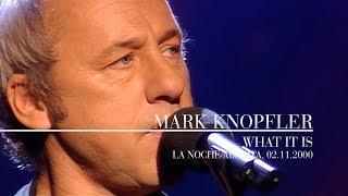Mark Knopfler - What It Is (La noche abierta, 02.11.2000)