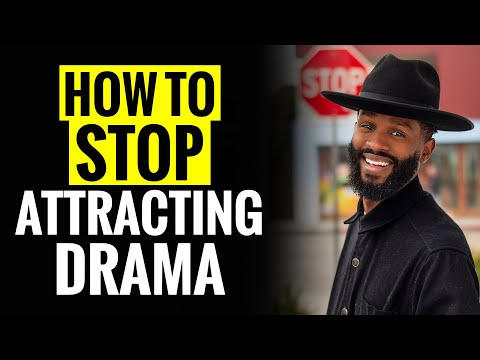 HOW TO STOP ATTRACTING DRAMA IN YOUR LIFE