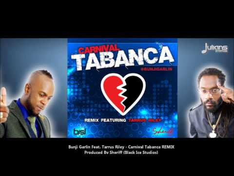 New Bunji Garlin Ft. Tarrus Riley - Carnival Tabanca Remix