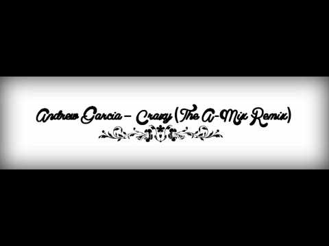 Andrew Garcia - Crazy (The A-Mix Remix)