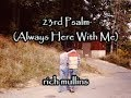 23rd psalm (always here with me) rich mullins and justin peters