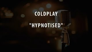 COLDPLAY - HYPNOTISED (INSTRUMENTAL / KARAOKE / COVER + LYRICS)