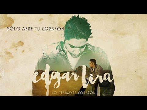 Edgar Lira - Solo abre tu corazon