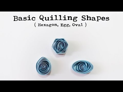 Basic Quilling Shapes For Beginners    Part - 7 (Hexagon , Egg, Oval)