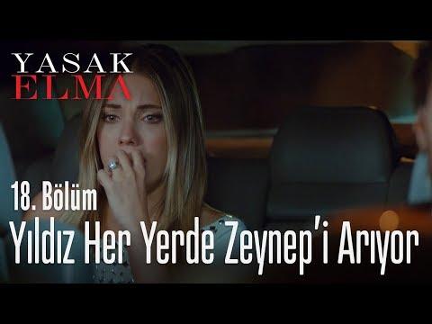 Yıldız her yerde Zeynep'i arıyor - Yasak Elma 18. Bölüm