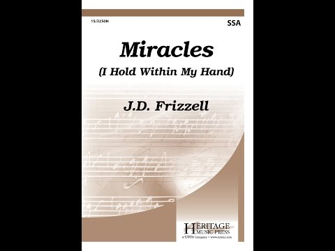 Miracles (I Hold Within My Hand) (SSA) - J.D. Frizzell