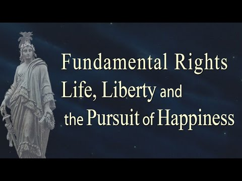 What is a Fundamental Right? - Life, Liberty and the Pursuit of Happiness