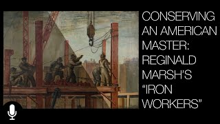"The Conservation of ""Iron Workers by Reginald Marsh Narrated"