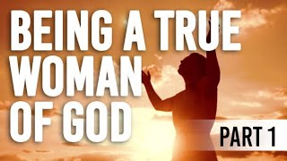 Being A True Woman of God - Week 1 Part 2