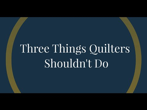 Three Things Machine Quilters Should Stop Doing