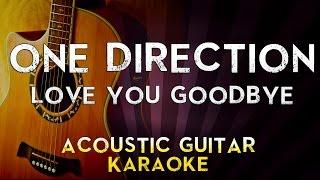 One Direction - Love you Goodbye   Higher Key Acoustic Guitar Karaoke Instrumental Lyrics Cover