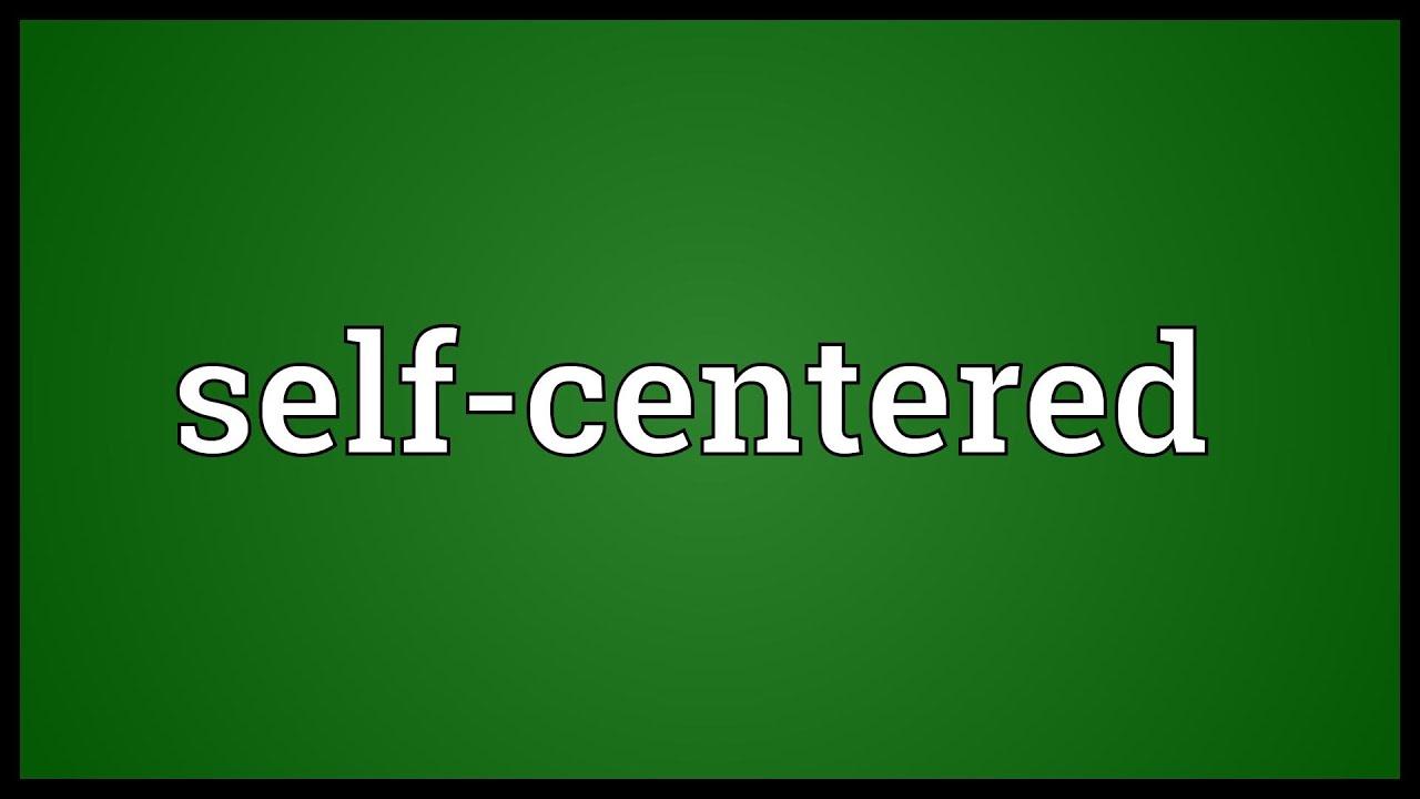 Self-centeredness Synonyms, Self-centeredness Antonyms ...