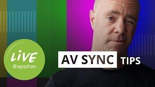 AV Sync Tips