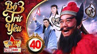 Phim Hay 2019 | BỘ 3 TRỪ YÊU - Tập 40 | Phim Bộ Trung Quốc Hay Nhất 2019