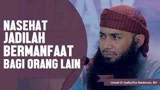 Nasehat, Jadilah Bermanfaat bagi Orang Lain, Ustadz DR Syafiq Basalamah MA