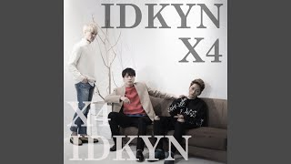 X4 - IDKYN(I don't know your name)