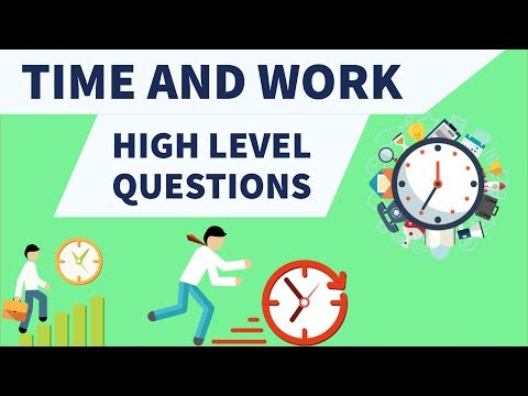 Time & Work - High level Questions for SSC CGL/UPSC/CSAT/IBPS