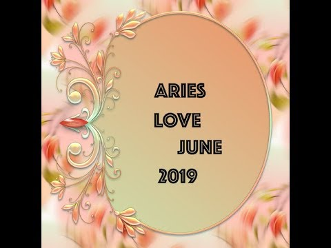 ARIES GENERAL LOVE FORECAST JUN, 2019 PT 2