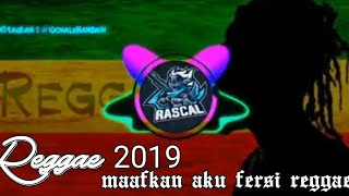 MAAFKAN AKU   versi reggae 2019